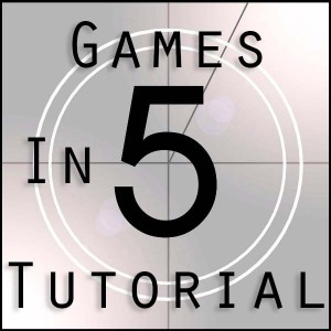 Games in 5 Tutorials