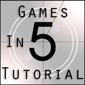 Games in 5 Tutorials